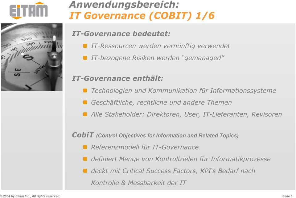 Stakeholder: Direktoren, User, IT-Lieferanten, Revisoren CobiT (Control Objectives for Information and Related Topics) Referenzmodell für