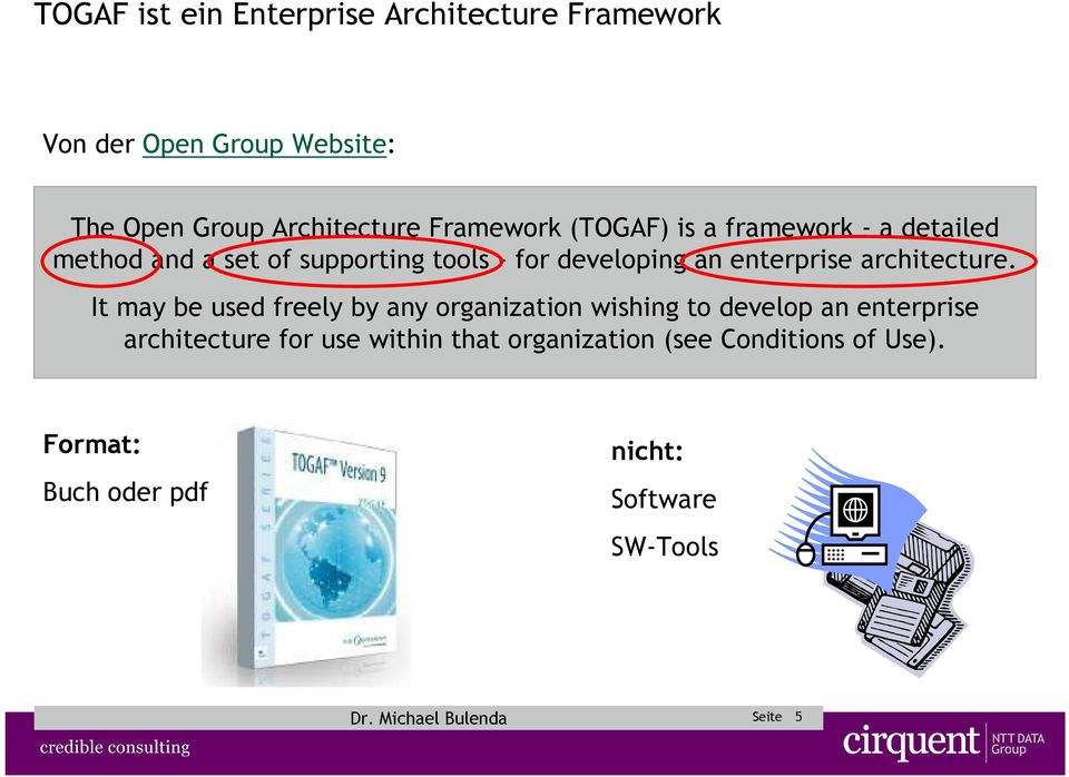 It may be used freely by any organization wishing to develop an enterprise architecture for use within that