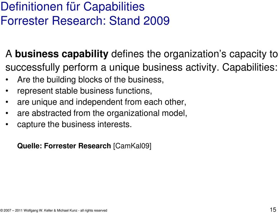 Capabilities: Are the building blocks of the business, represent stable business functions, are unique and independent