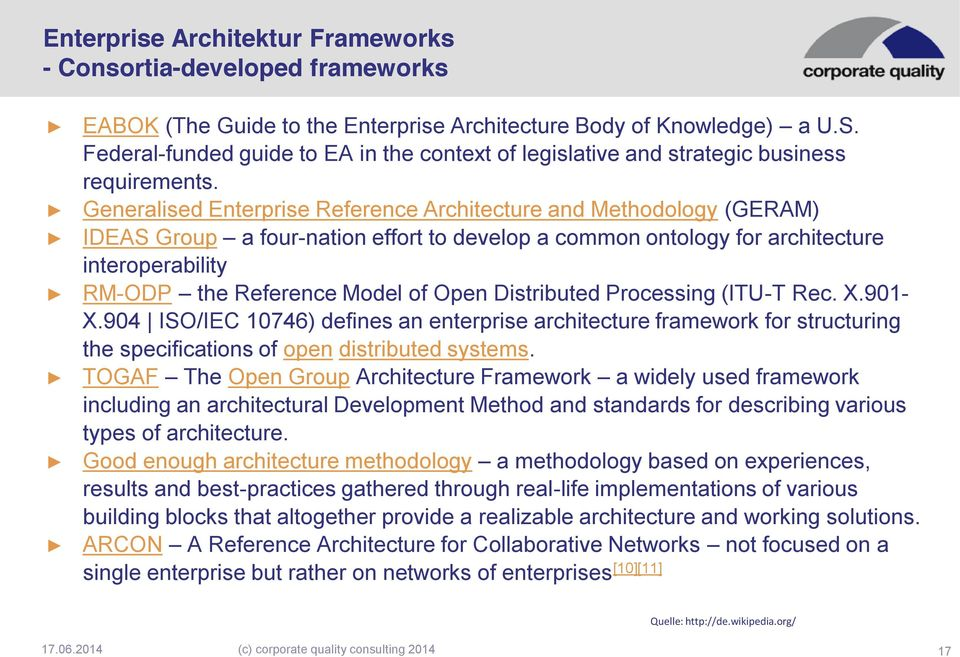 Generalised Enterprise Reference Architecture and Methodology (GERAM) IDEAS Group a four-nation effort to develop a common ontology for architecture interoperability RM-ODP the Reference Model of
