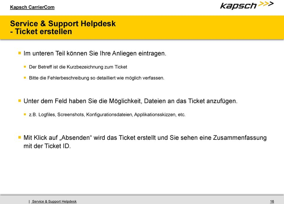 verfassen. Unter dem Feld haben Sie die Möglichkeit, Dateien an das Ticket anzufügen. z.b. Logfiles, Screenshots, Konfigurationsdateien, Applikationsskizzen, etc.