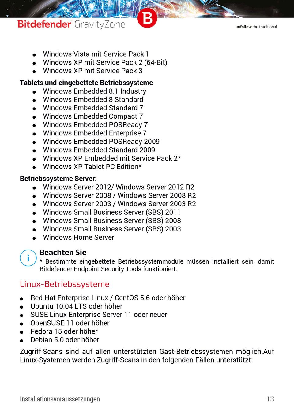 Standard 2009 Windows XP Embedded mit Service Pack 2* Windows XP Tablet PC Edition* Betriebssysteme Server: Windows Server 2012/ Windows Server 2012 R2 Windows Server 2008 / Windows Server 2008 R2