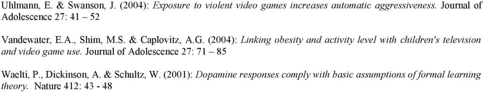 (2004): Linking obesity and activity level with children's television and video game use.