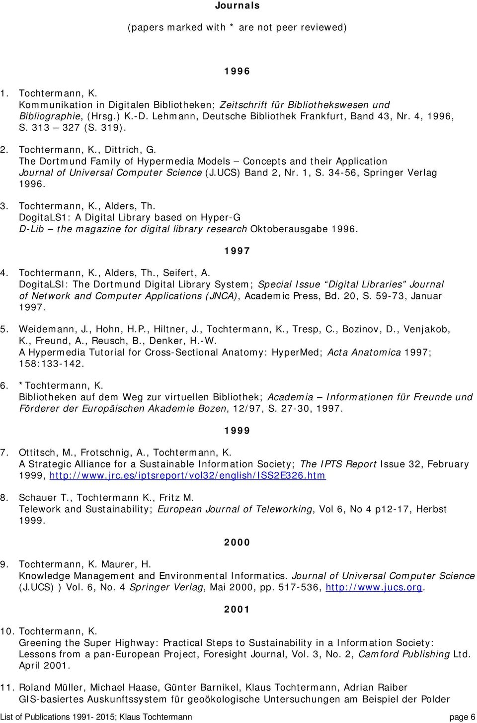 The Dortmund Family of Hypermedia Models Concepts and their Application Journal of Universal Computer Science (J.UCS) Band 2, Nr. 1, S. 34-56, Springer Verlag 1996. 3. Tochtermann, K., Alders, Th.