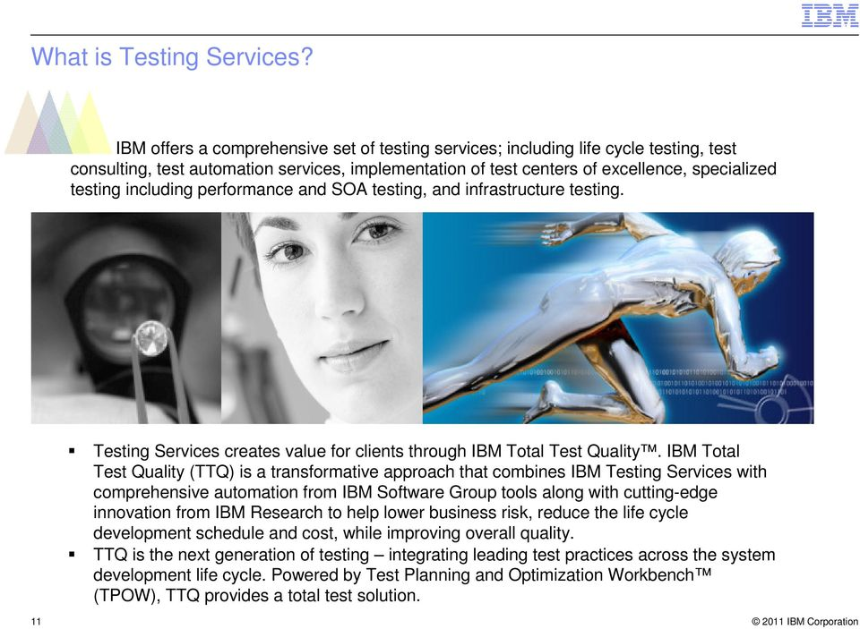 including performance and SOA testing, and infrastructure testing. Testing Services creates value for clients through IBM Total Test Quality.