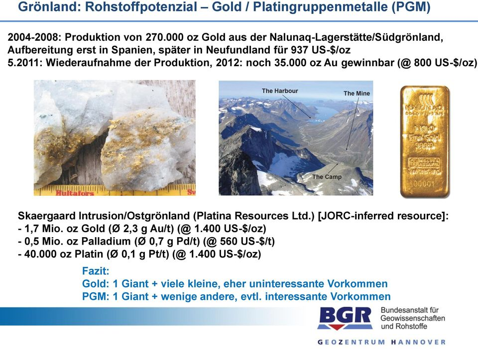 2011: Wiederaufnahme der Produktion, 2012: noch 35.000 oz Au gewinnbar (@ 800 US-$/oz) Skaergaard Intrusion/Ostgrönland (Platina Resources Ltd.