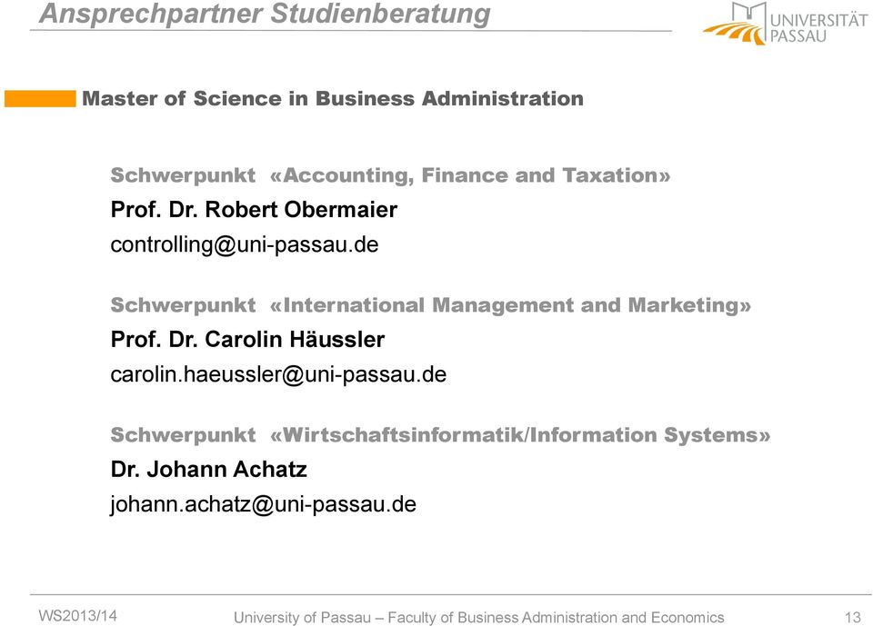 de Schwerpunkt «International Management and Marketing» Prof. Dr. Carolin Häussler carolin.haeussler@uni-passau.