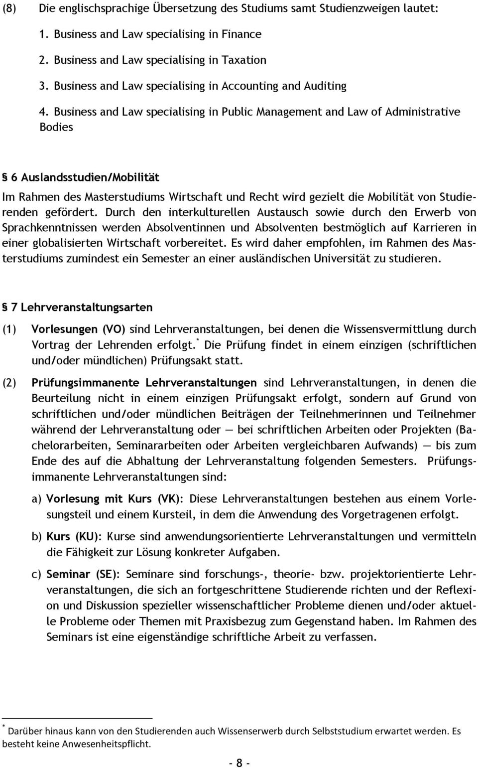 Business and Law specialising in Public Management and Law of Administrative Bodies 6 Auslandsstudien/Mobilität Im Rahmen des Masterstudiums Wirtschaft und Recht wird gezielt die Mobilität von