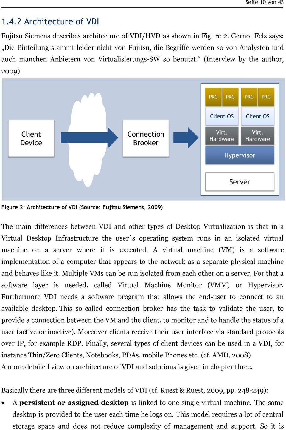 (Interview by the author, 2009) Figure 2: Architecture of VDI (Source: Fujitsu Siemens, 2009) The main differences between VDI and other types of Desktop Virtualization is that in a Virtual Desktop