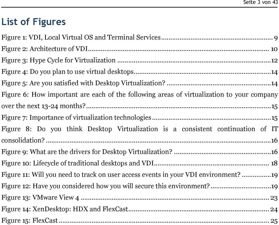 ...14 Figure 6: How important are each of the following areas of virtualization to your company over the next 13-24 months?... 15 Figure 7: Importance of virtualization technologies.