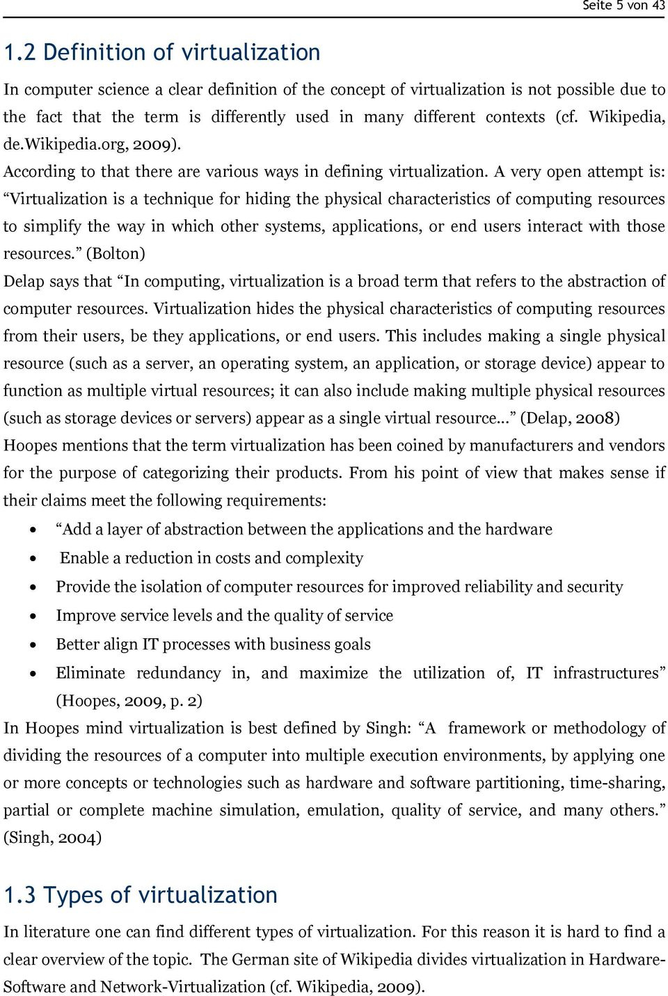 Wikipedia, de.wikipedia.org, 2009). According to that there are various ways in defining virtualization.