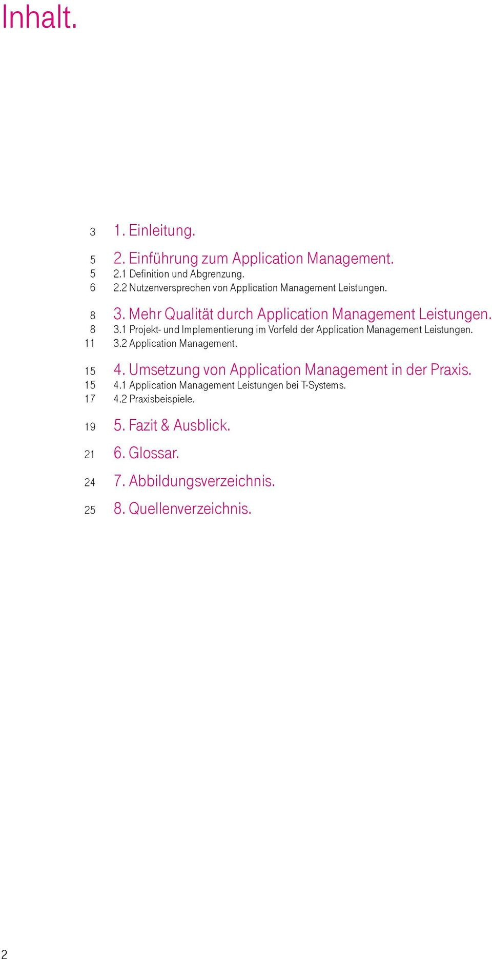 4. Umsetzung von Application Management in der Praxis. 4.1 Application Management Leistungen bei T-Systems. 4.2 Praxisbeispiele. 5.