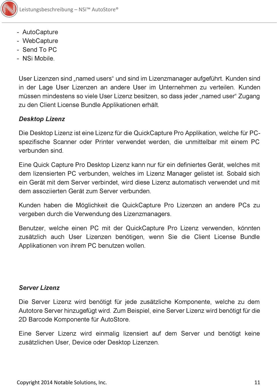 Kunden müssen mindestens so viele User Lizenz besitzen, so dass jeder named user Zugang zu den Client License Bundle Applikationen erhält.