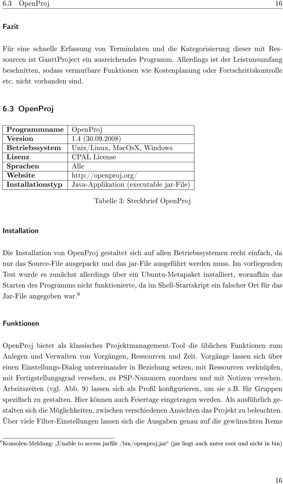 09.2008) Betriebssystem Unix/Linux, MacOsX, Windows Lizenz CPAL License Sprachen Alle Website http://openproj.