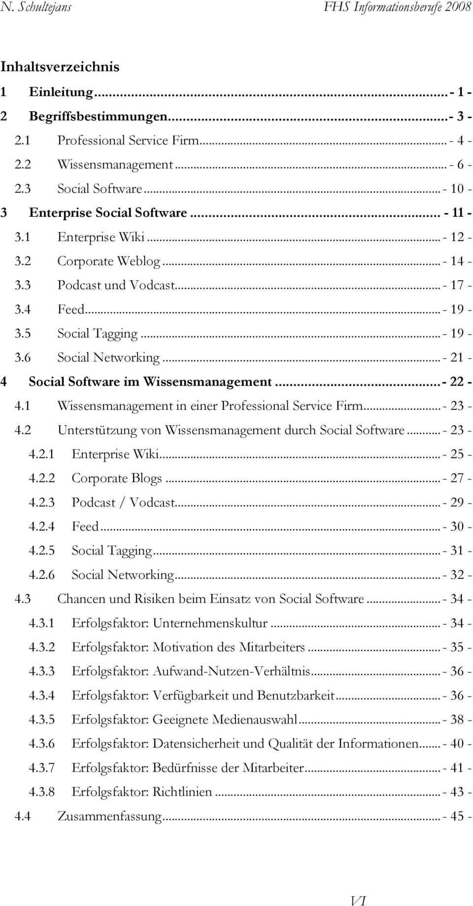 ..- 22-4.1 Wissensmanagement in einer Professional Service Firm...- 23-4.2 Unterstützung von Wissensmanagement durch Social Software...- 23-4.2.1 Enterprise Wiki...- 25-4.2.2 Corporate Blogs...- 27-4.