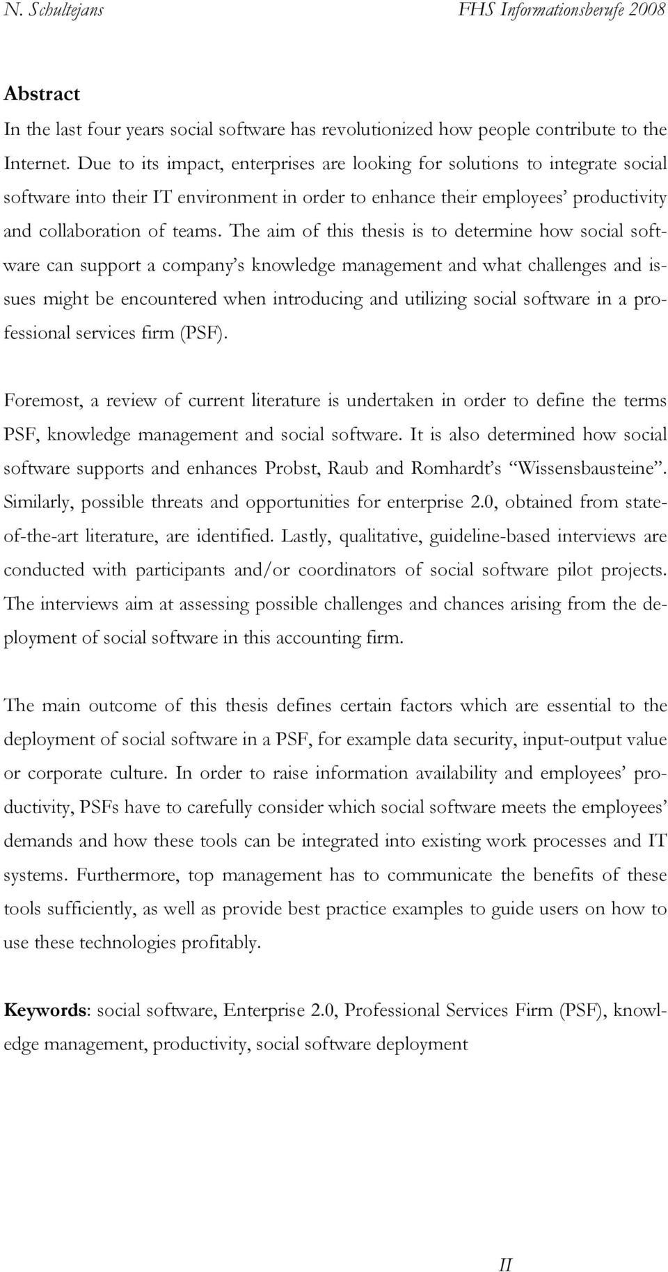 The aim of this thesis is to determine how social software can support a company s knowledge management and what challenges and issues might be encountered when introducing and utilizing social