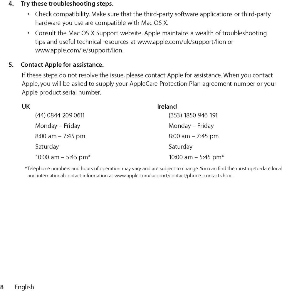 Contact Apple for assistance. If these steps do not resolve the issue, please contact Apple for assistance.
