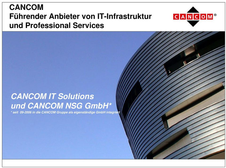 CANCOM IT Solutions und CANCOM NSG GmbH* *