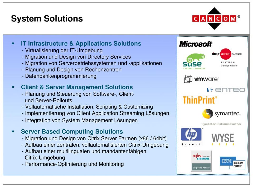 Installation, Scripting & Customizing - Implementierung von Client Application Streaming Lösungen - Integration von System Management Lösungen Server Based Computing Solutions - Migration und Design
