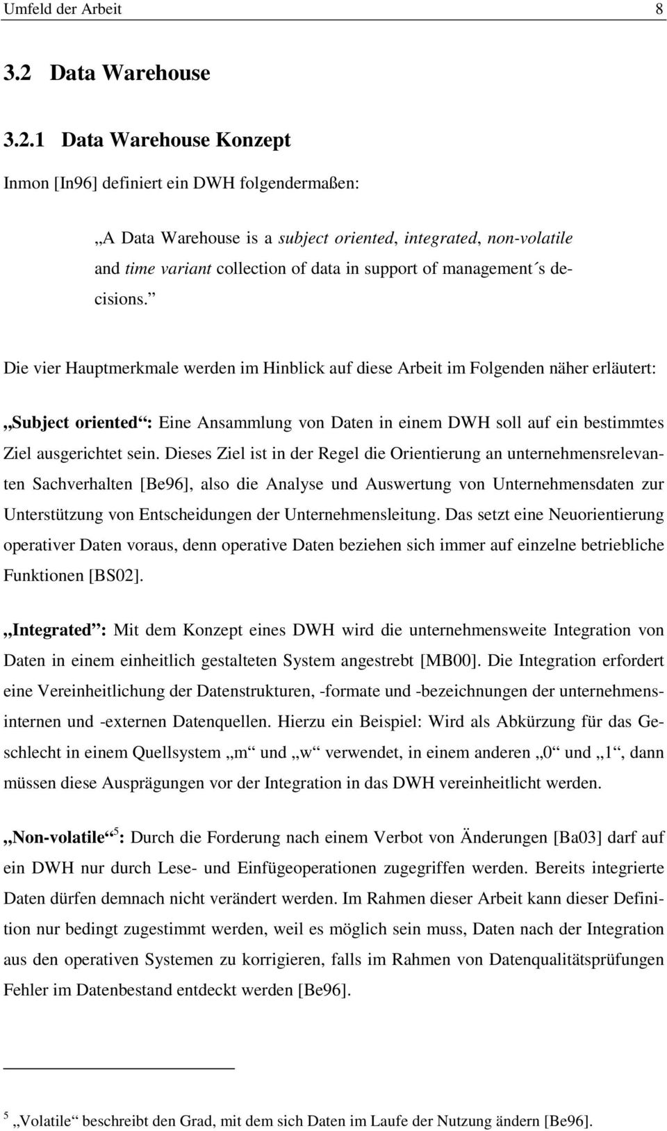 1 Data Warehouse Konzept Inmon [In96] definiert ein DWH folgendermaßen: A Data Warehouse is a subject oriented, integrated, non-volatile and time variant collection of data in support of management s