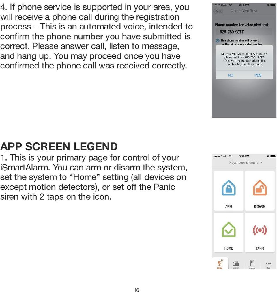 You may proceed once you have APP SCREEN LEGEND 1. This is your primary page for control of your ismartalarm.