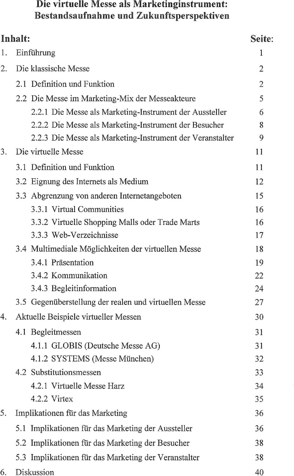 Die virtuelle Messe 11 3.1 Definition und Funktion 11 3.2 Eignung des Intemets als Medium 12 3.3 Abgrenzung von anderen Internetangeboten 15 3.3.1 Virtual Communities 16 3.3.2 Virtuelle Shopping Malls oder Trade Marts 16 3.