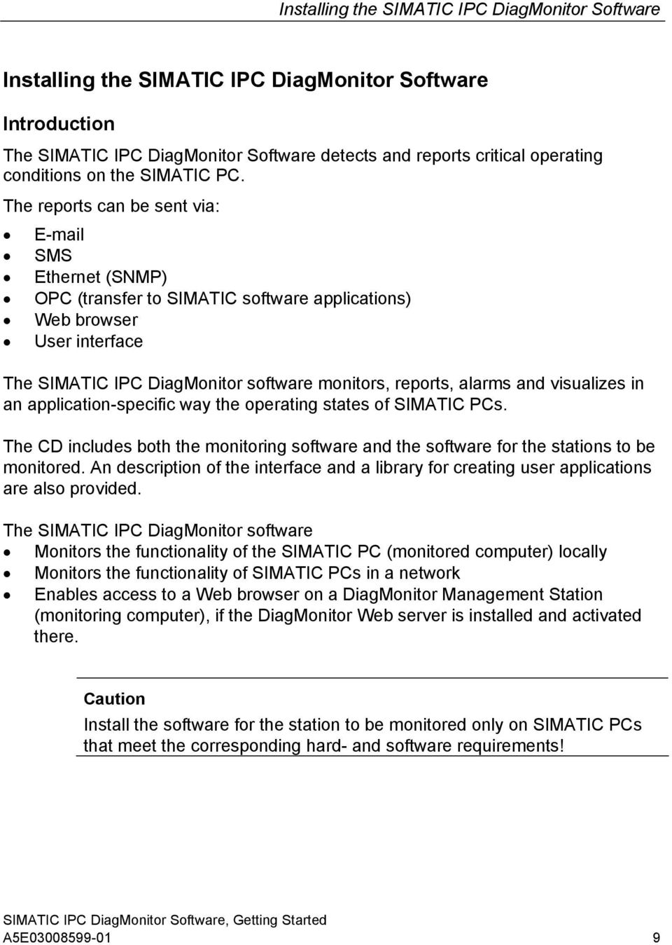 The reports can be sent via: E-mail SMS Ethernet (SNMP) OPC (transfer to SIMATIC software applications) Web browser User interface The SIMATIC IPC DiagMonitor software monitors, reports, alarms and
