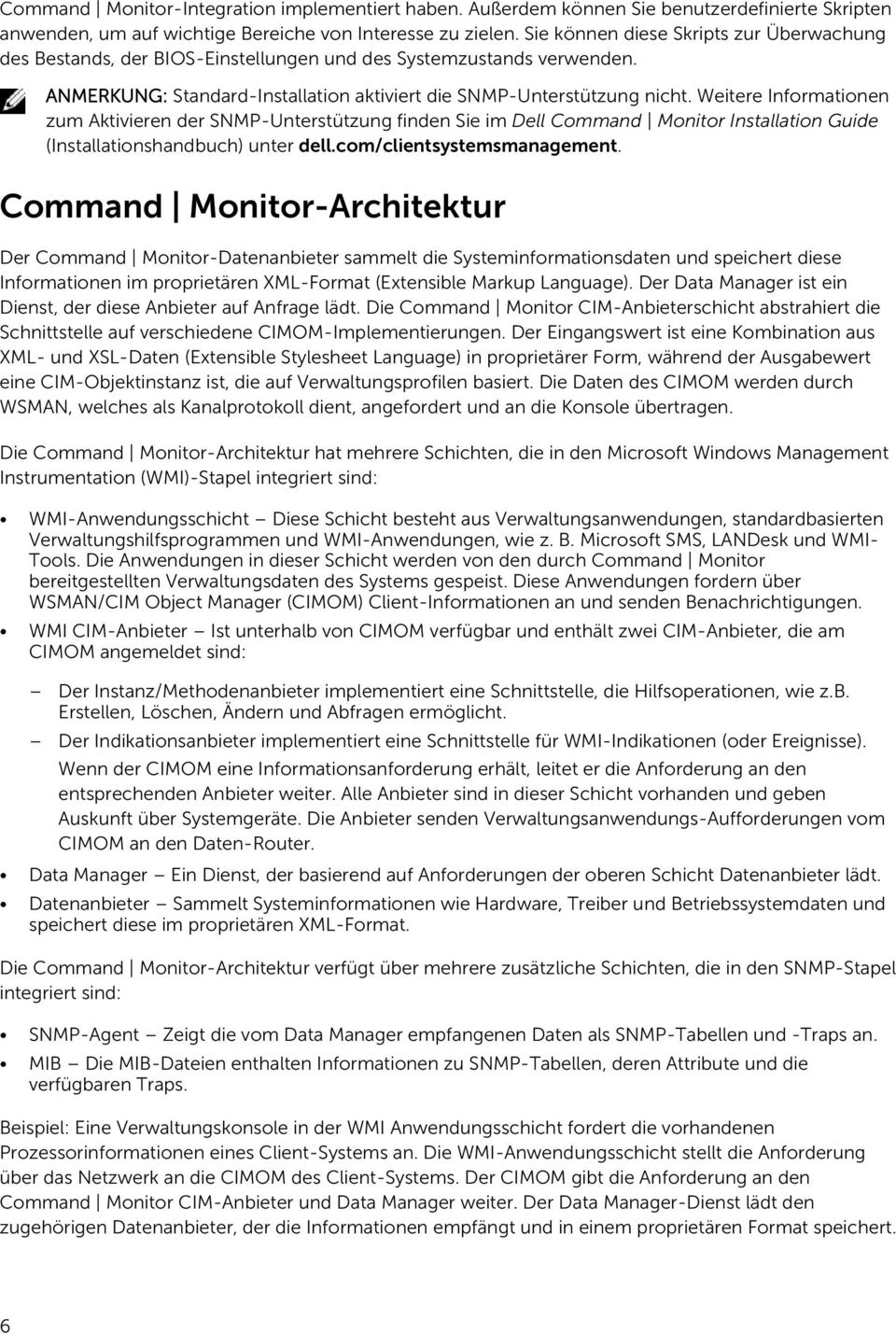 Weitere Informationen zum Aktivieren der SNMP-Unterstützung finden Sie im Dell Command Monitor Installation Guide (Installationshandbuch) unter dell.com/clientsystemsmanagement.