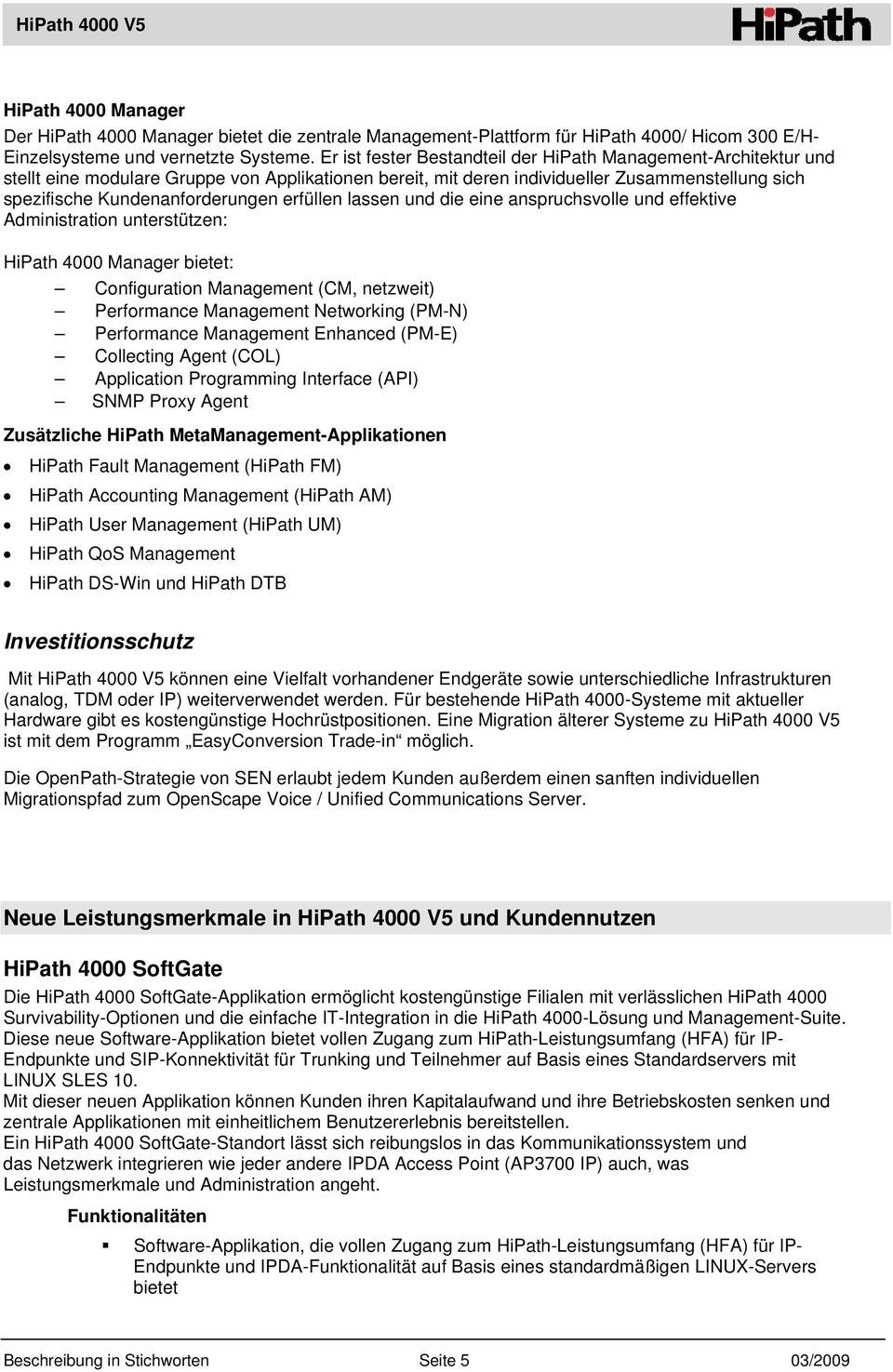 erfüllen lassen und die eine anspruchsvolle und effektive Administration unterstützen: HiPath 4000 Manager bietet: Configuration Management (CM, netzweit) Performance Management Networking (PM-N)