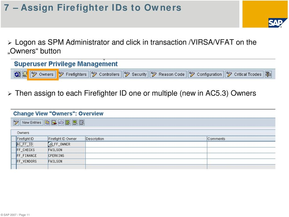 on the Owners button Then assign to each Firefighter