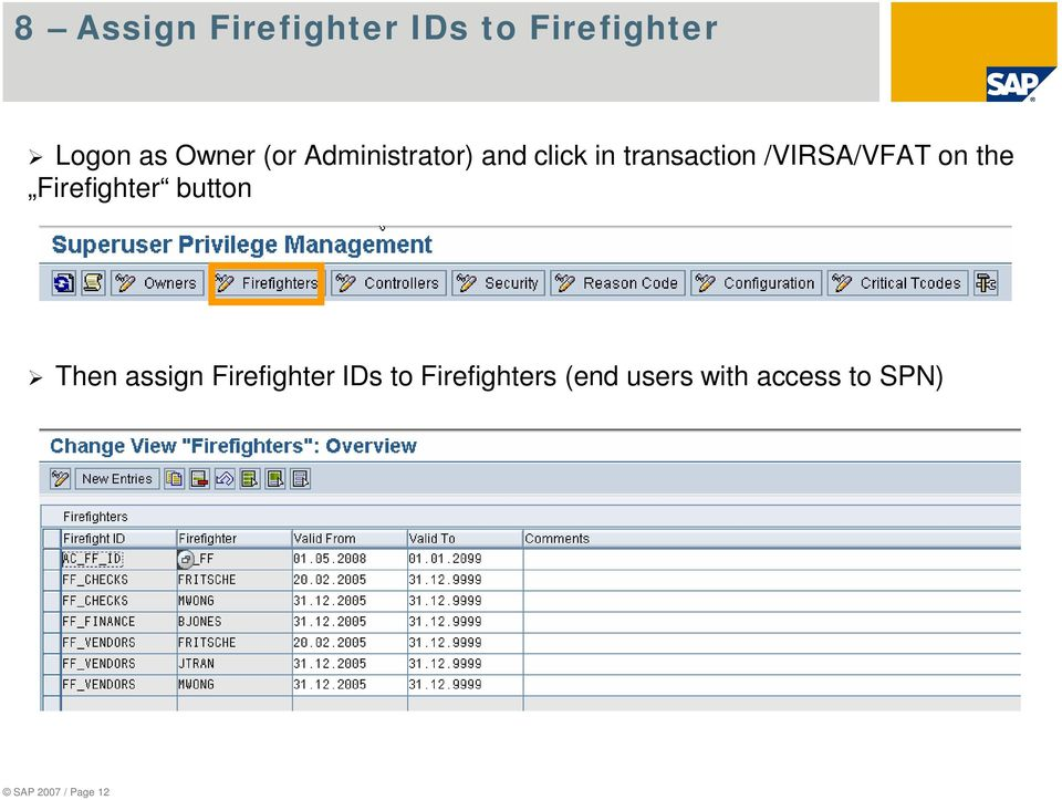 on the Firefighter button Then assign Firefighter IDs to