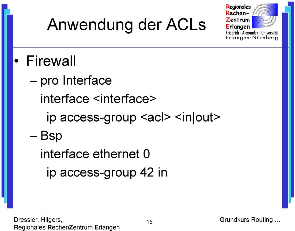 access-group <acl> <in out> Bsp