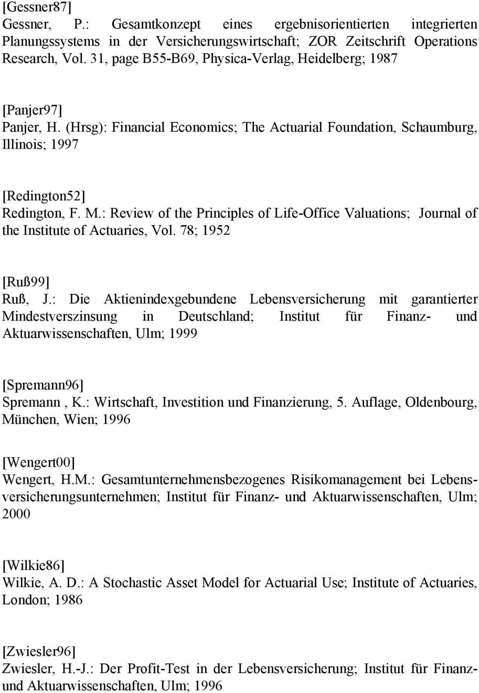 : Review of the Principles of Life-Office Valuations; Journal of the Institute of Actuaries, Vol. 78; 1952 [Ruß99] Ruß, J.