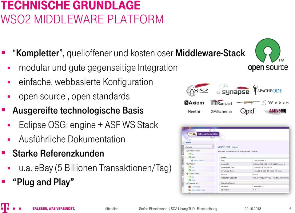 open source, open standards Ausgereifte technologische Basis Eclipse OSGi engine + ASF WS Stack