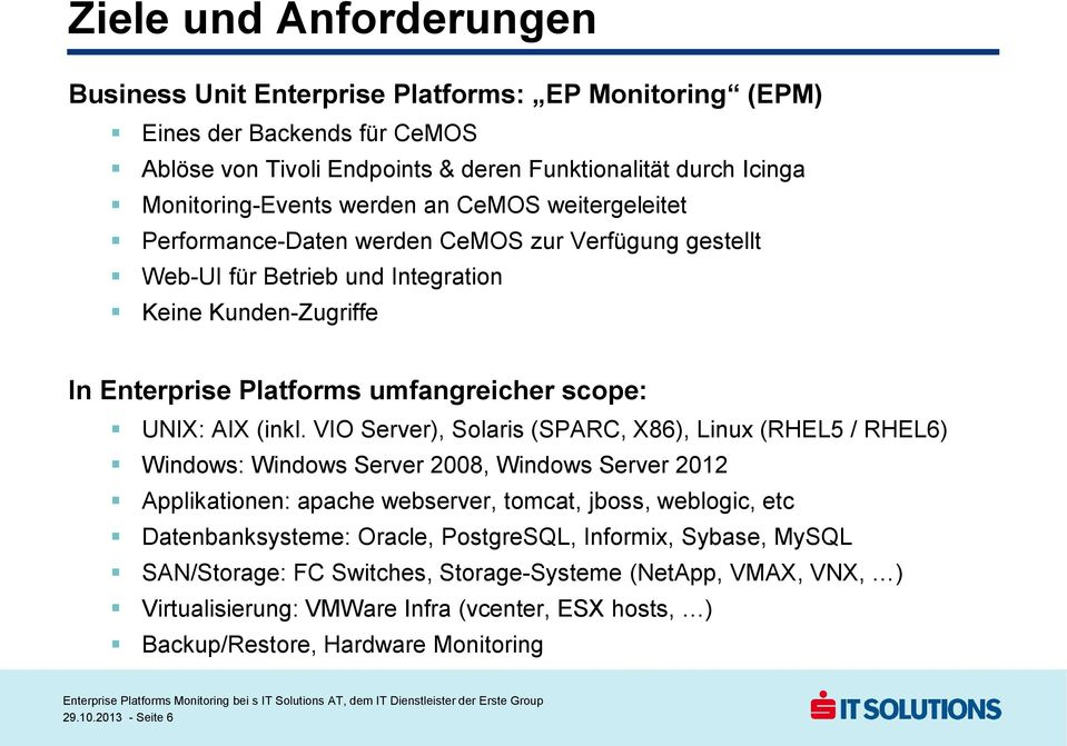 VIO Server), Solaris (SPARC, X86), Linux (RHEL5 / RHEL6) Windows: Windows Server 2008, Windows Server 2012 Applikationen: apache webserver, tomcat, jboss, weblogic, etc Datenbanksysteme: Oracle,