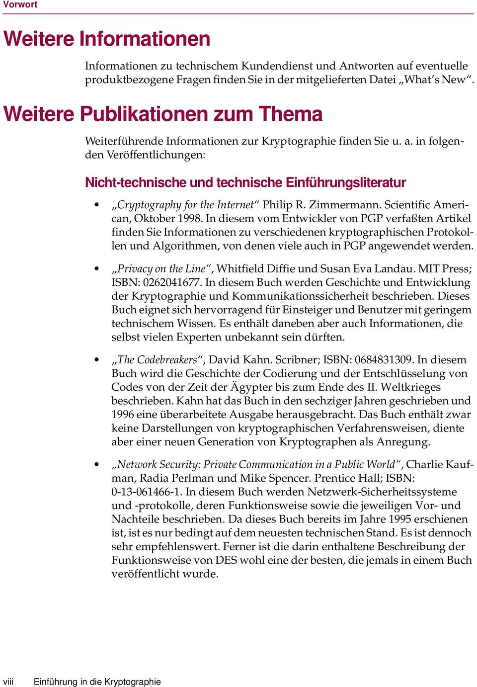 in folgenden Veröffentlichungen: Nicht-technische und technische Einführungsliteratur Cryptography for the Internet Philip R. Zimmermann. Scientific American, Oktober 1998.