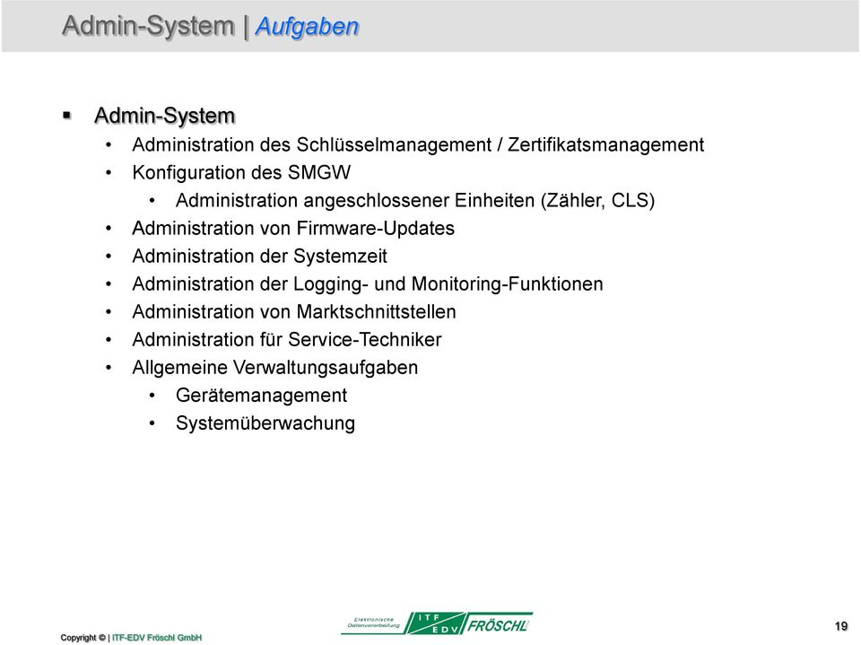 Firmware-Updates Administration der Systemzeit Administration der Logging- und Monitoring-Funktionen