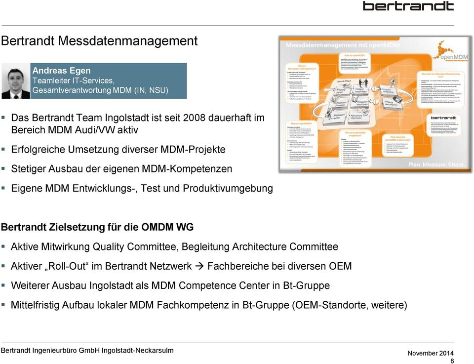 OMDM WG Aktive Mitwirkung Quality Committee, Begleitung Architecture Committee Aktiver Roll-Out im Bertrandt Netzwerk Fachbereiche bei diversen OEM Weiterer Ausbau Ingolstadt als