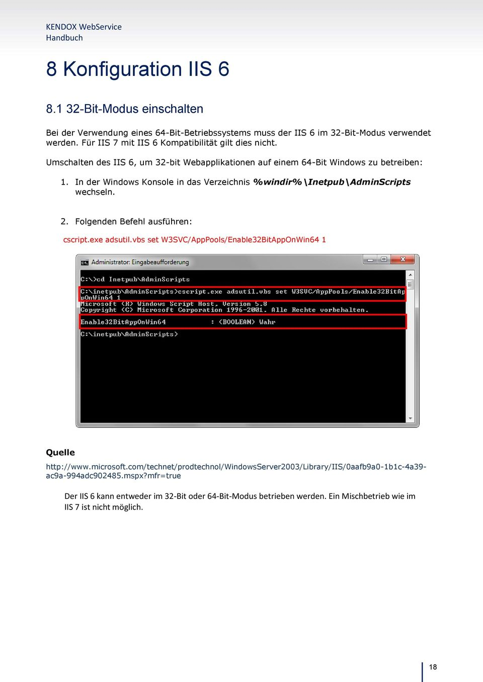 In der Windows Konsole in das Verzeichnis %windir%\inetpub\adminscripts wechseln. 2. Folgenden Befehl ausführen: cscript.exe adsutil.