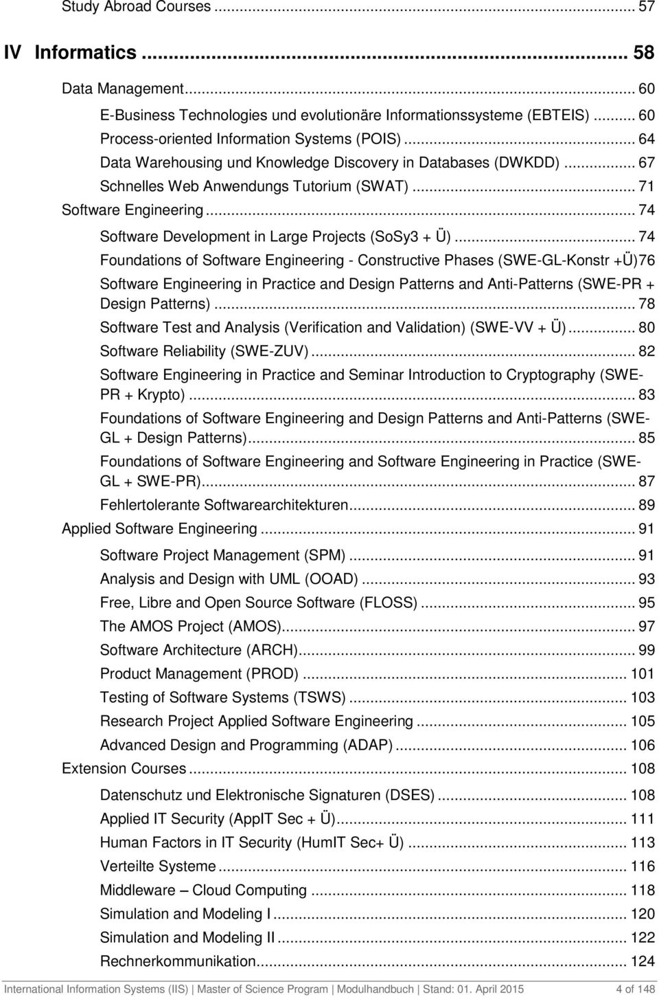 .. 74 Foundations of Software Engineering - Constructive Phases (SWE-GL-Konstr +Ü) 76 Software Engineering in Practice and Design Patterns and Anti-Patterns (SWE-PR + Design Patterns).