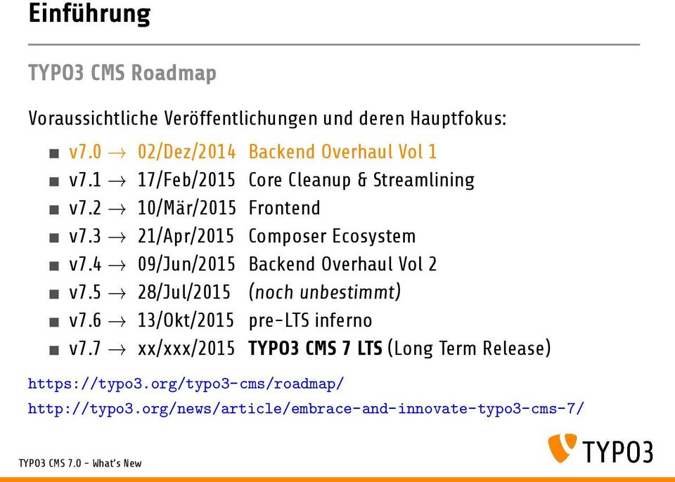 3 21/Apr/2015 Composer Ecosystem v7.4 09/Jun/2015 Backend Overhaul Vol 2 v7.5 28/Jul/2015 (noch unbestimmt) v7.