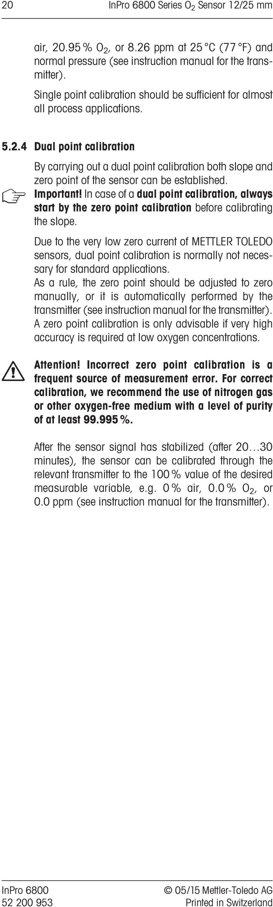 4 Dual point calibration By carrying out a dual point calibration both slope and zero point of the sensor can be established. Important!