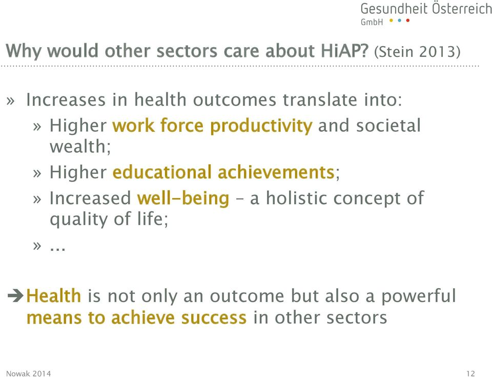 productivity and societal wealth;» Higher educational achievements;» Increased well-being