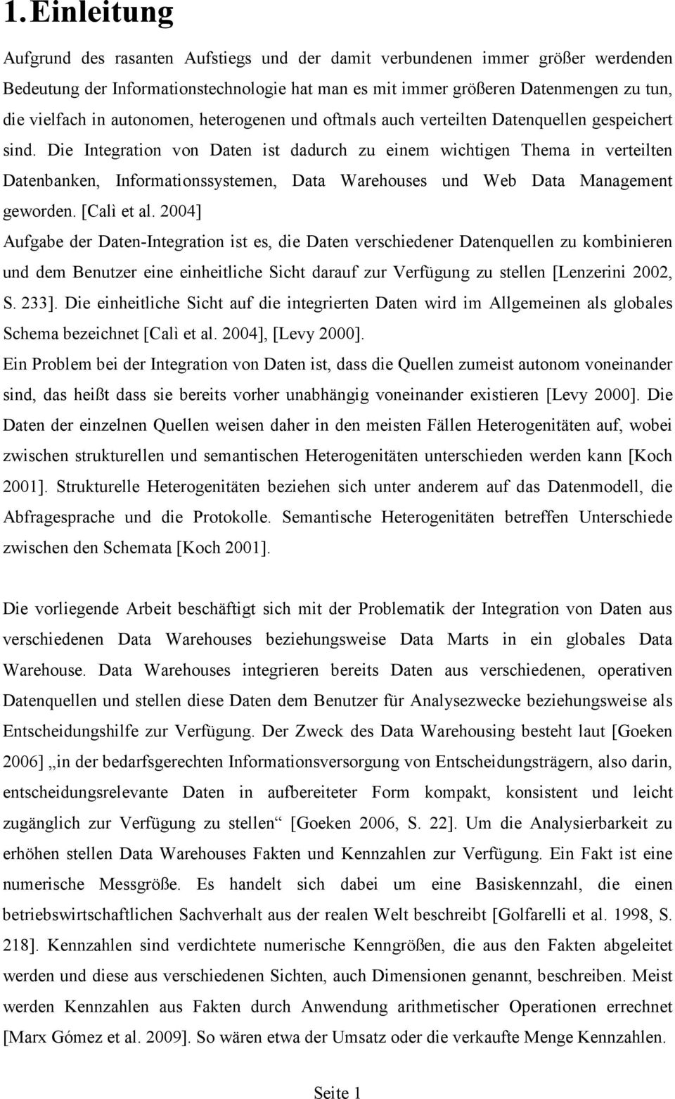 Die Integration von Daten ist dadurch zu einem wichtigen Thema in verteilten Datenbanken, Informationssystemen, Data Warehouses und Web Data Management geworden. [Calì et al.