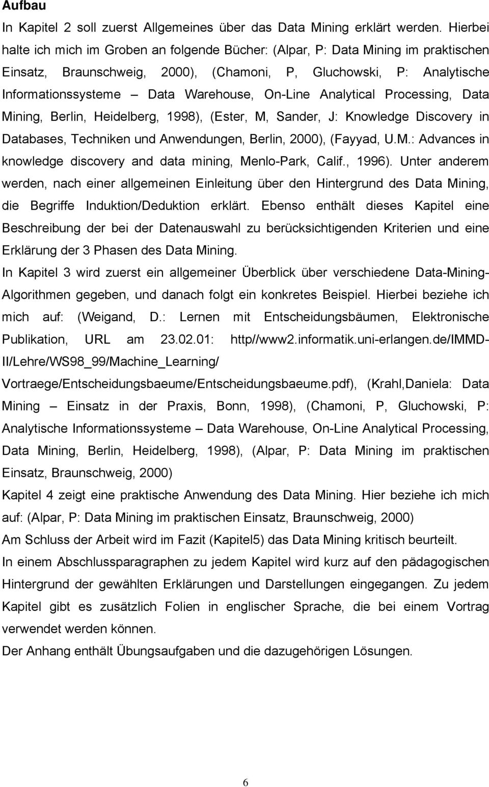 On-Line Analytical Processing, Data Mining, Berlin, Heidelberg, 1998), (Ester, M, Sander, J: Knowledge Discovery in Databases, Techniken und Anwendungen, Berlin, 2000), (Fayyad, U.M.: Advances in knowledge discovery and data mining, Menlo-Park, Calif.