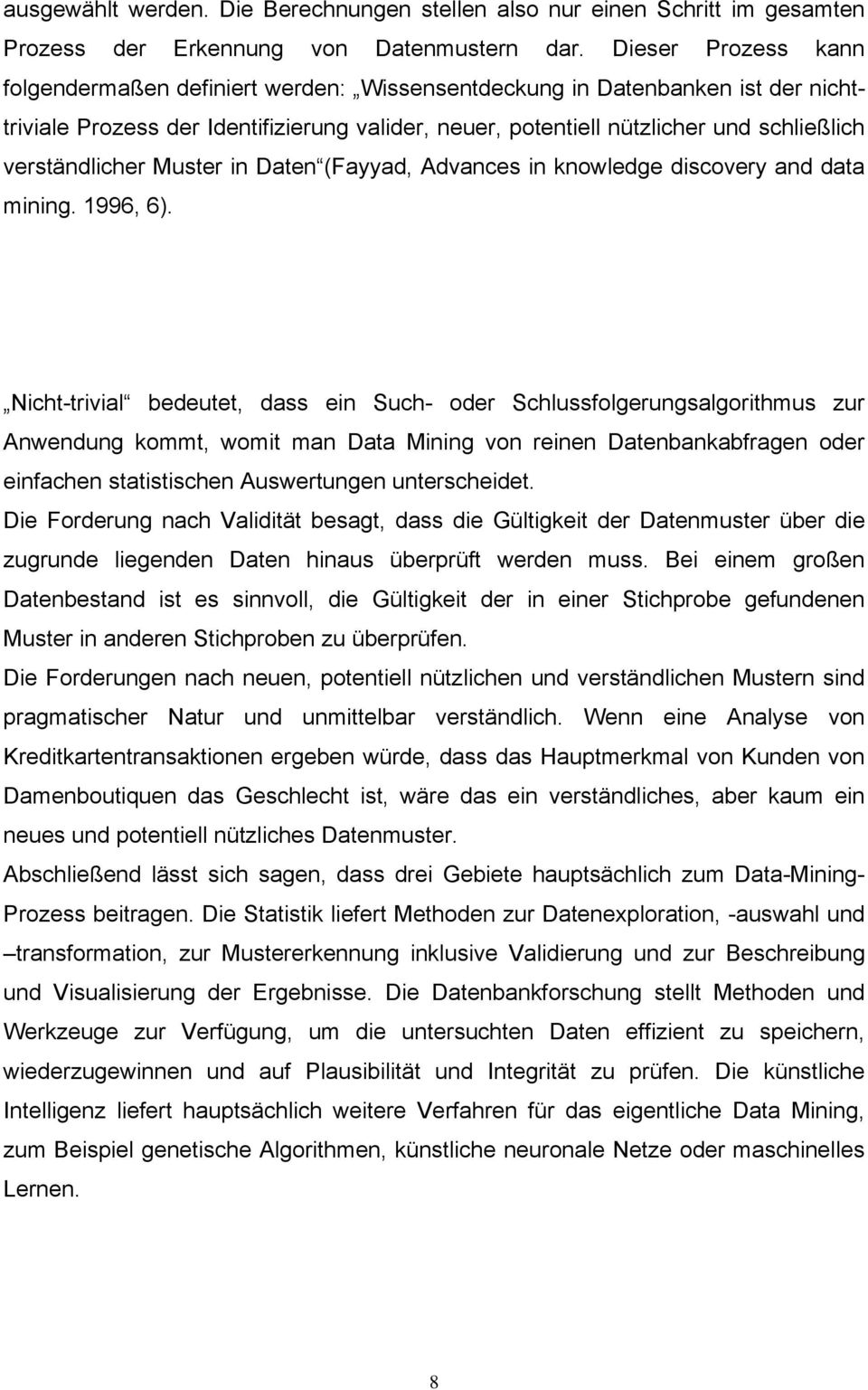 verständlicher Muster in Daten (Fayyad, Advances in knowledge discovery and data mining. 1996, 6).