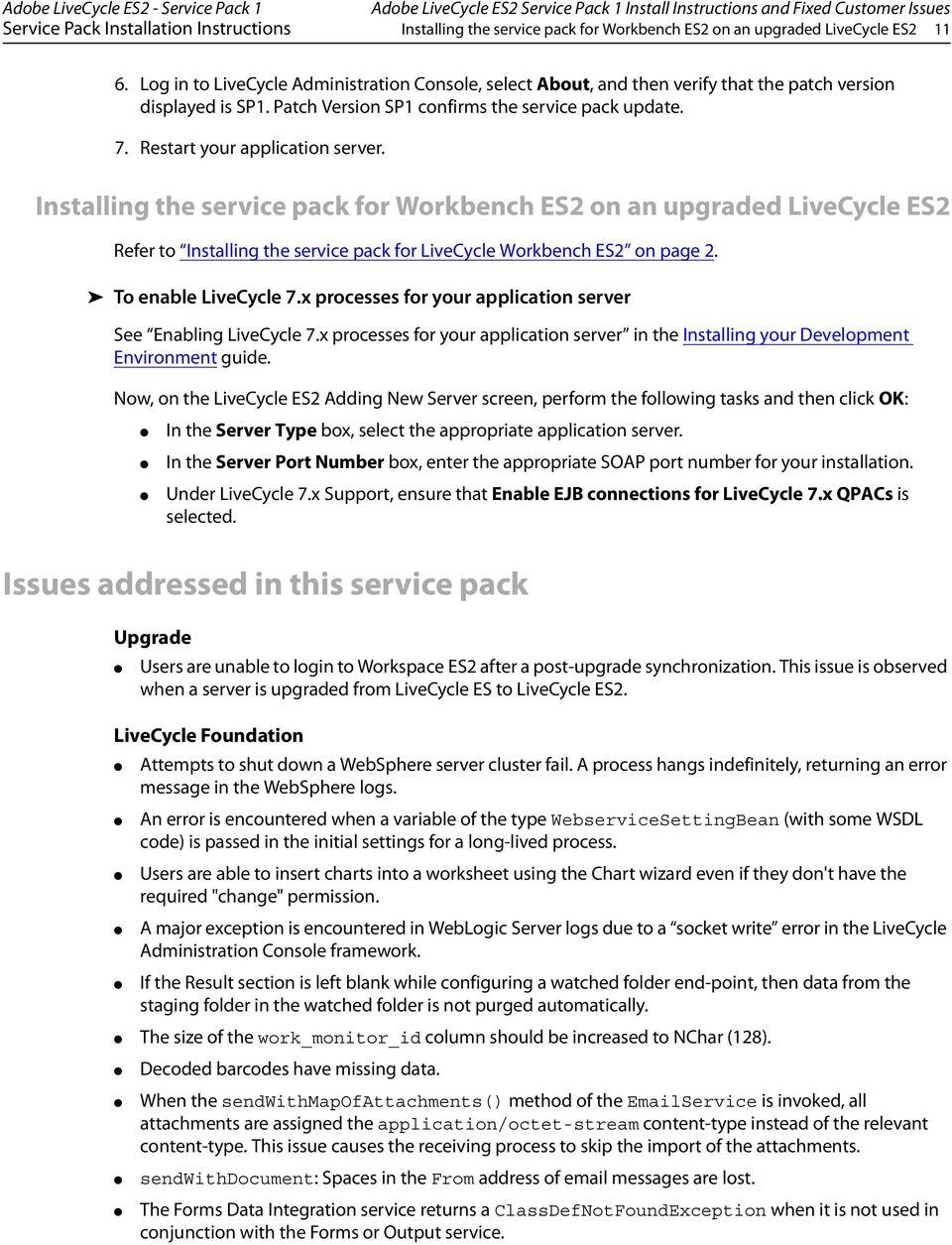 Restart your application server. Installing the service pack for Workbench ES2 on an upgraded LiveCycle ES2 Refer to Installing the service pack for LiveCycle Workbench ES2 on page 2.
