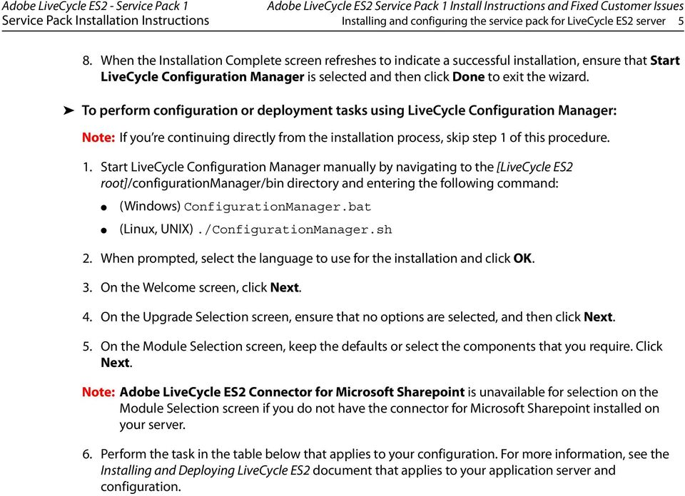 To perform configuration or deployment tasks using LiveCycle Configuration Manager: Note: If you re continuing directly from the installation process, skip step 1