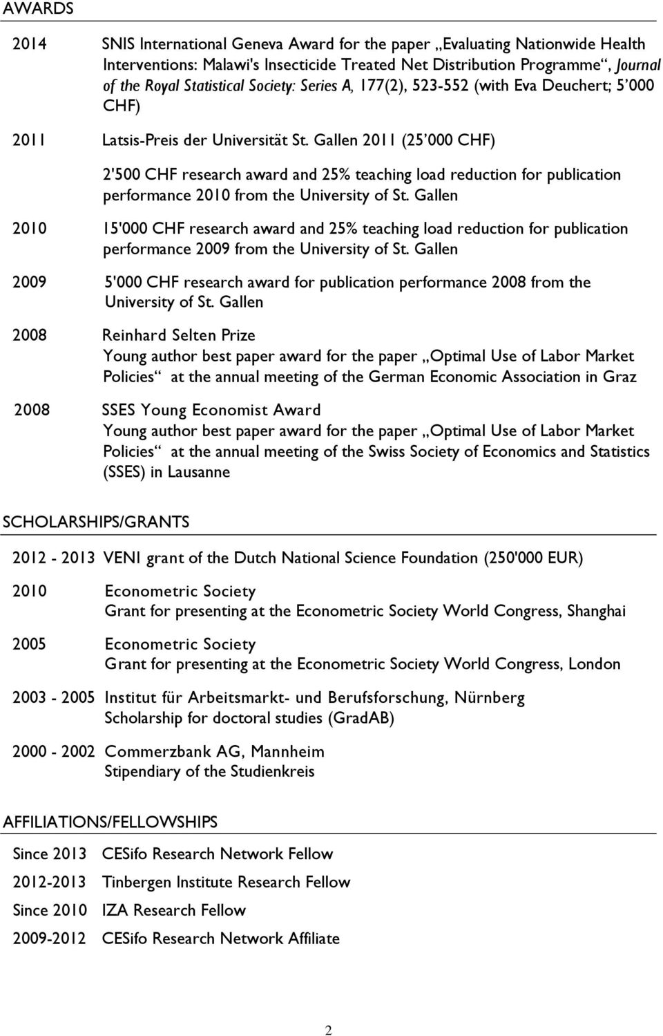 Gallen 2011 (25 000 CHF) 2'500 CHF research award and 25% teaching load reduction for publication performance 2010 from the University of St.