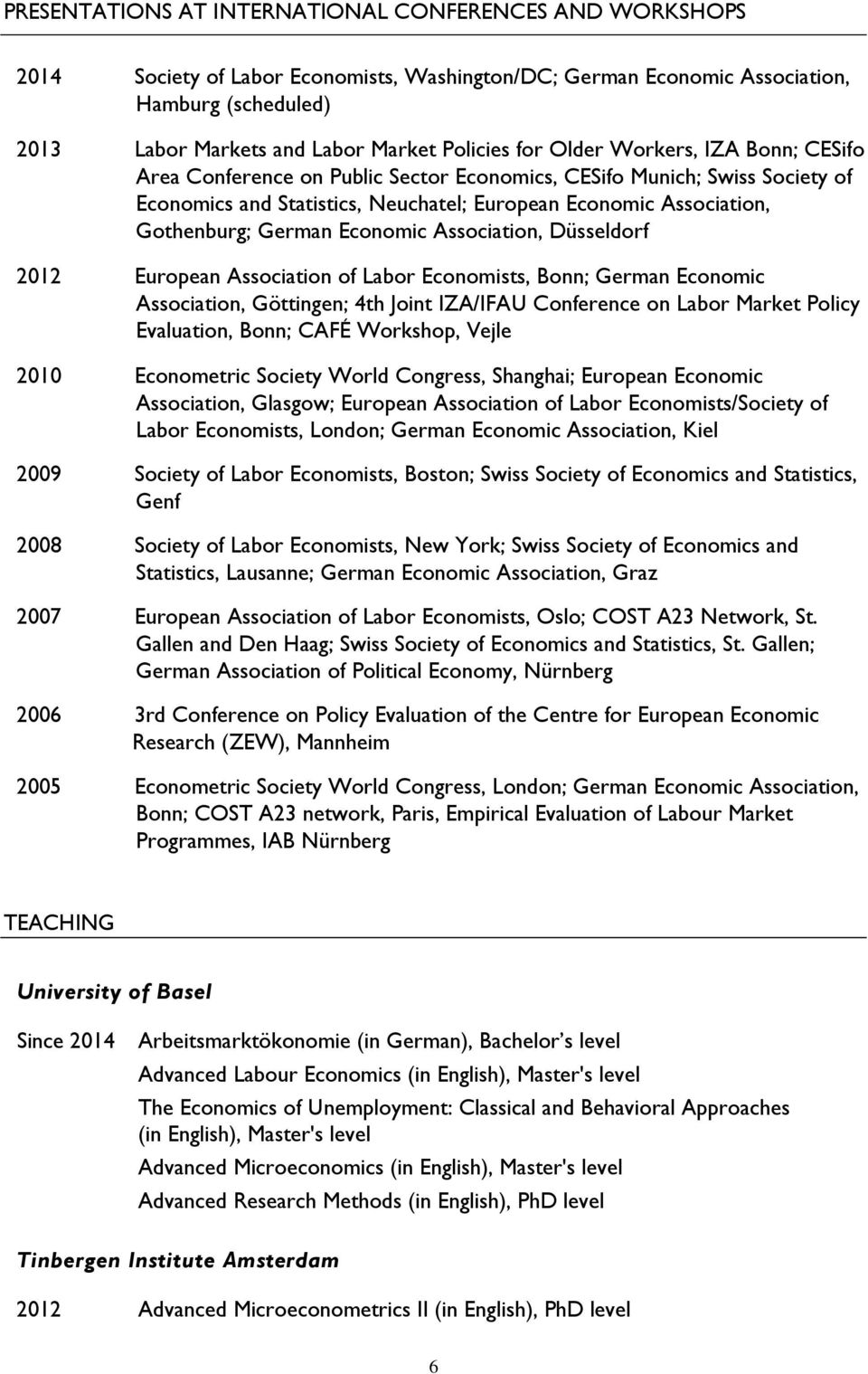 Economic Association, Düsseldorf 2012 European Association of Labor Economists, Bonn; German Economic Association, Göttingen; 4th Joint IZA/IFAU Conference on Labor Market Policy Evaluation, Bonn;